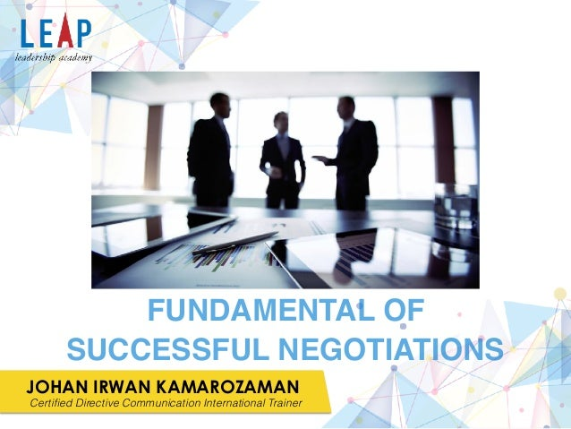 JOHAN IRWAN KAMAROZAMAN Certified Directive Communication International Trainer FUNDAMENTAL OF SUCCESSFUL NEGOTIATIONS