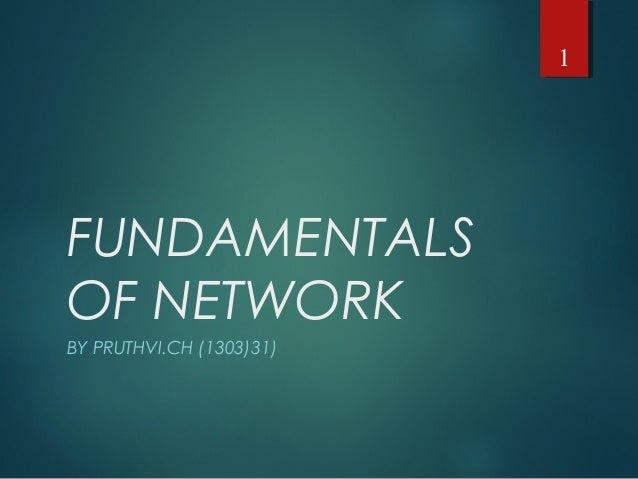 FUNDAMENTALS OF NETWORK BY PRUTHVI.CH (1303)31) 1