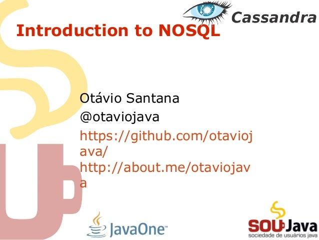 Introduction to NOSQL Otávio Santana @otaviojava https://github.com/otavioj ava/ http://about.me/otaviojav a