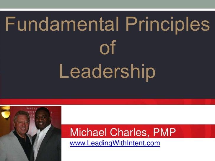 Fundamental Principles         of     Leadership      Michael Charles, PMP      www.LeadingWithIntent.com