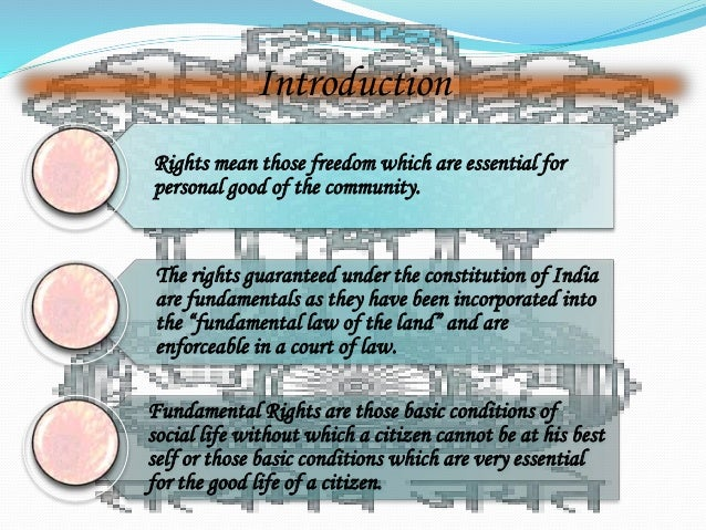 Introduction  Rights mean those freedom which are essential for  personal good of the community.  The rights guaranteed un...