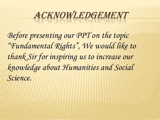 "ACKNOWLEDGEMENTBefore presenting our PPT on the topic""Fundamental Rights"", We would like tothank Sir for inspiring us to i..."