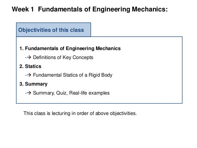 Week 1 Fundamentals of Engineering Mechanics: Objectivities of this class 1. Fundamentals of Engineering Mechanics - Defi...