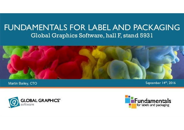 Copyright © Global Graphics Software Limited 2016 FUNDAMENTALS FOR LABEL AND PACKAGING Global Graphics Software, hall F, s...