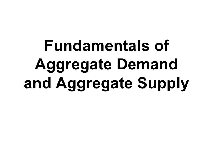 Fundamentals of Aggregate Demand and Aggregate Supply