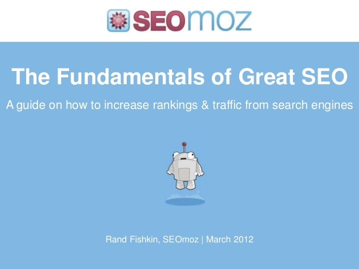 The Fundamentals of Great SEOA guide on how to increase rankings & traffic from search engines                  Rand Fishk...