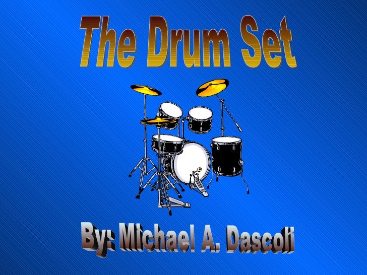 The Drum Set By: Michael A. Dascoli