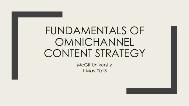 FUNDAMENTALS OF OMNICHANNEL CONTENT STRATEGY McGill University 1 May 2015