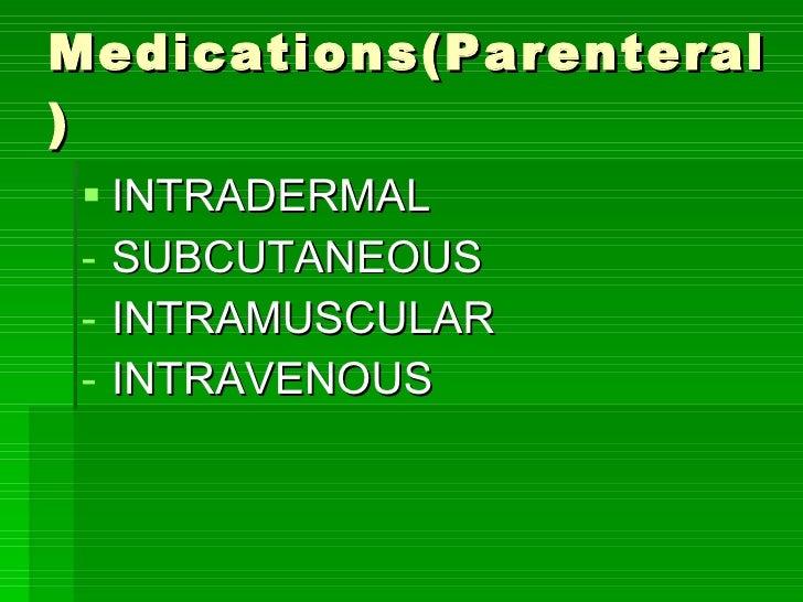 Medications(Parenteral) <ul><li>INTRADERMAL </li></ul><ul><li>SUBCUTANEOUS </li></ul><ul><li>INTRAMUSCULAR </li></ul><ul><...
