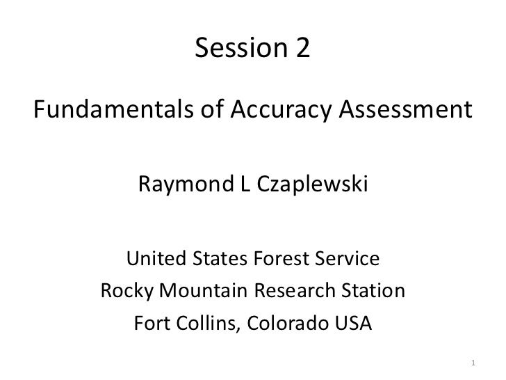 Session 2Fundamentals of Accuracy Assessment        Raymond L Czaplewski       United States Forest Service     Rocky Moun...
