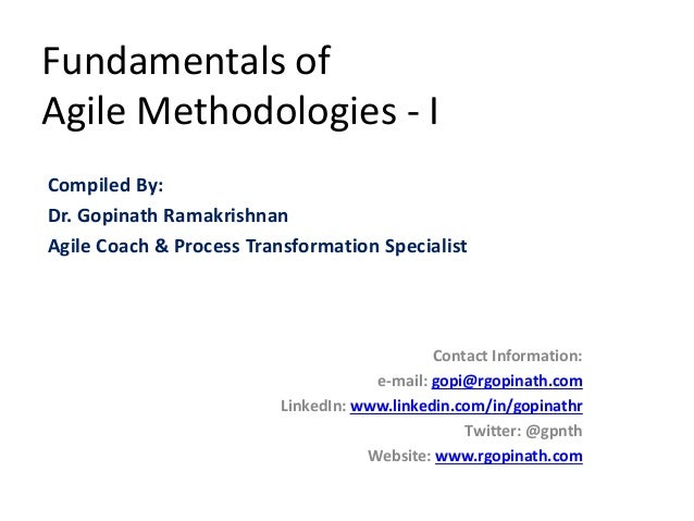 Fundamentals of Agile Methodologies - I Compiled By: Dr. Gopinath Ramakrishnan Agile Coach & Process Transformation Specia...