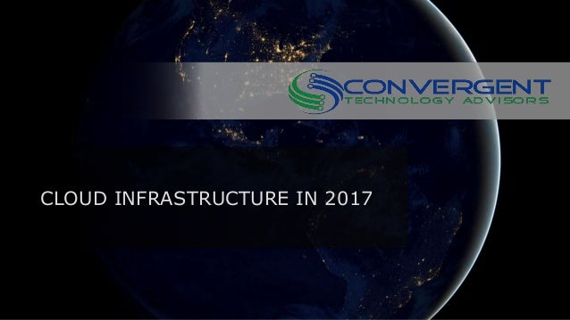 CLOUD INFRASTRUCTURE IN 2017