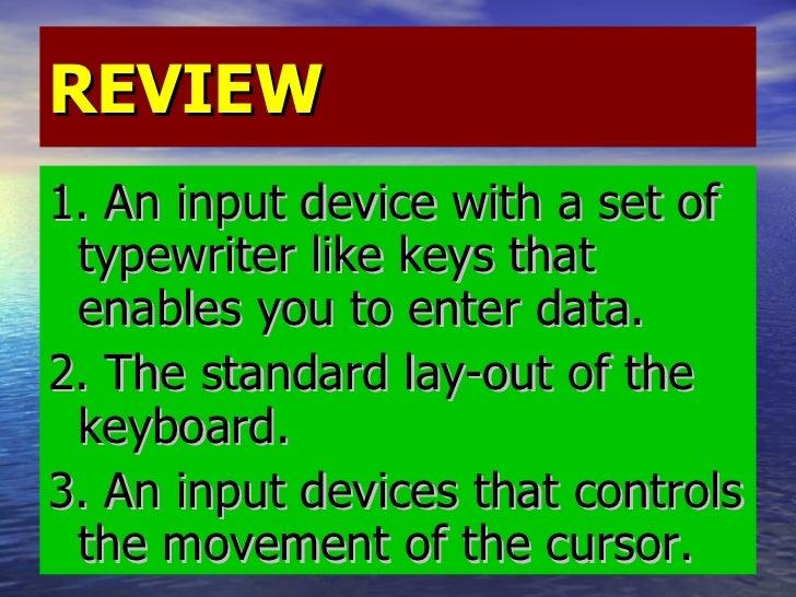 REVIEW <ul><li>1. An input device with a set of typewriter like keys that enables you to enter data. </li></ul><ul><li>2. ...