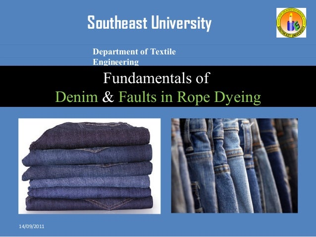 Southeast University Department of Textile Engineering Fundamentals of Denim & Faults in Rope Dyeing 14/09/2011