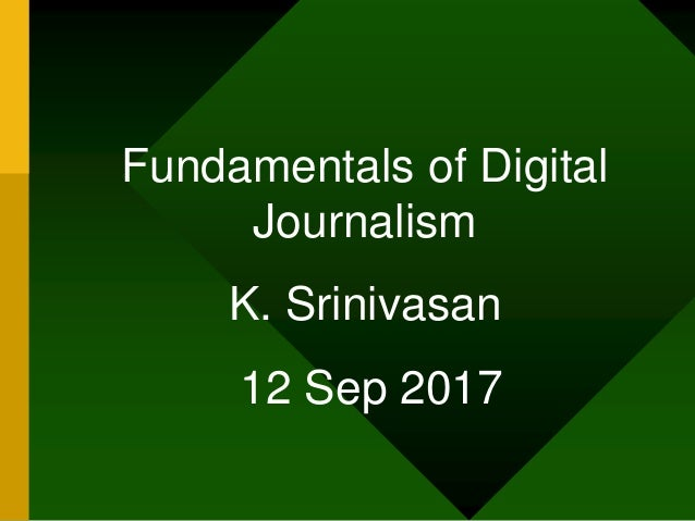 Fundamentals of Digital Journalism K. Srinivasan 12 Sep 2017