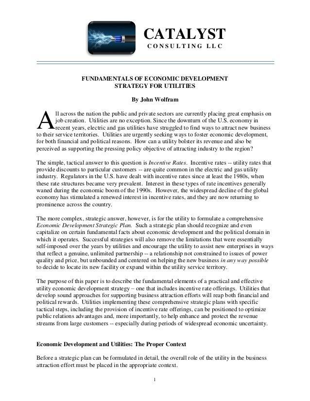 1 CATALYST C O N S U L T I N G L L C FUNDAMENTALS OF ECONOMIC DEVELOPMENT STRATEGY FOR UTILITIES By John Wolfram ll across...