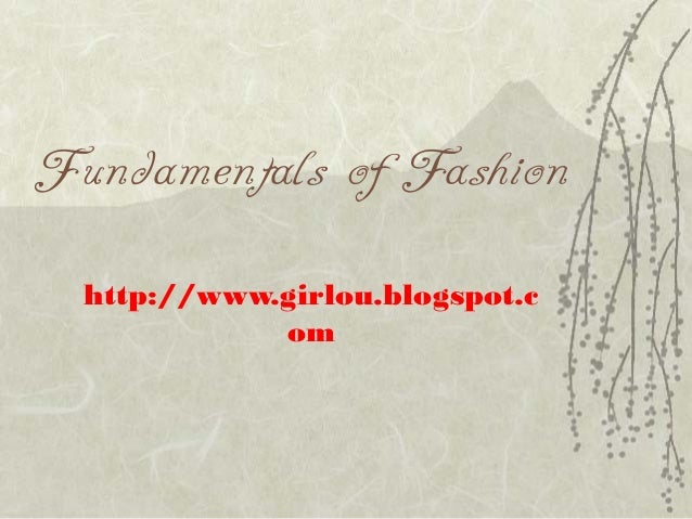 Fundamentals of Fashion http://www.girlou.blogspot.c om