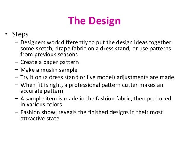 The Design • Steps – Designers work differently to put the design ideas together: some sketch, drape fabric on a dress sta...