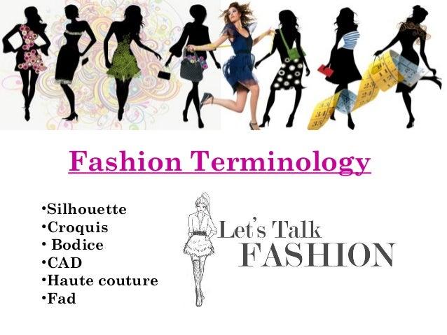 Fashion Terminology •Silhouette •Croquis • Bodice •CAD •Haute couture •Fad