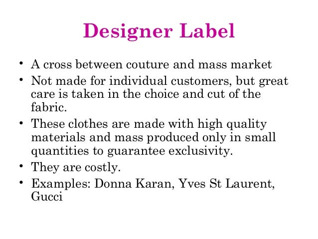 Designer Label • A cross between couture and mass market • Not made for individual customers, but great care is taken in t...