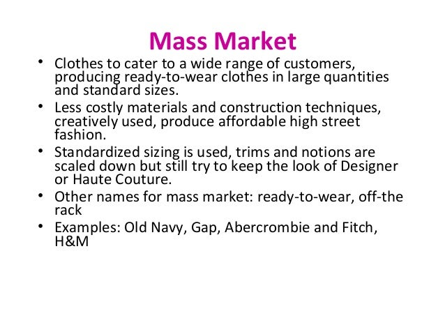 Mass Market • Clothes to cater to a wide range of customers, producing ready-to-wear clothes in large quantities and stand...
