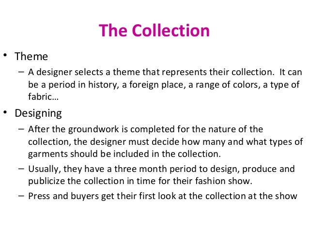 The Collection • Theme – A designer selects a theme that represents their collection. It can be a period in history, a for...