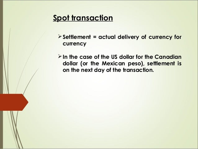 Spot transaction Settlement = actual delivery of currency for currency In the case of the US dollar for the Canadian dol...