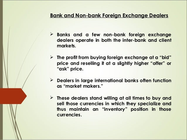 Bank and Non-bank Foreign Exchange Dealers  Banks and a few non-bank foreign exchange dealers operate in both the inter-b...