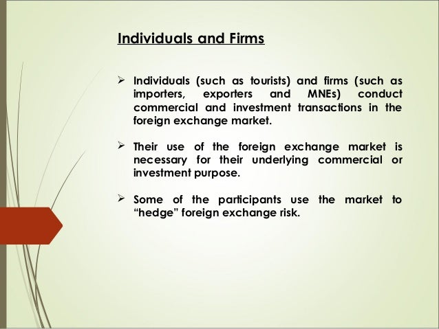 Individuals and Firms  Individuals (such as tourists) and firms (such as importers, exporters and MNEs) conduct commercia...