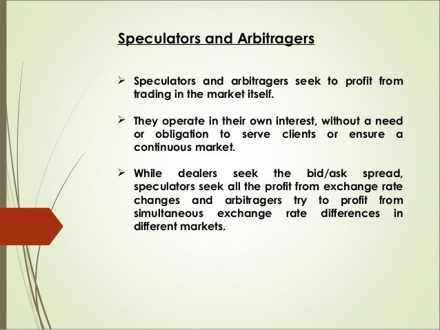 Speculators and Arbitragers  Speculators and arbitragers seek to profit from trading in the market itself.  They operate...