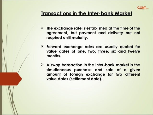 Transactions in the Inter-bank Market  The exchange rate is established at the time of the agreement, but payment and del...