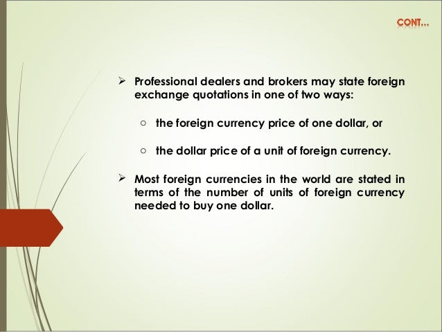  Professional dealers and brokers may state foreign exchange quotations in one of two ways: o the foreign currency price ...