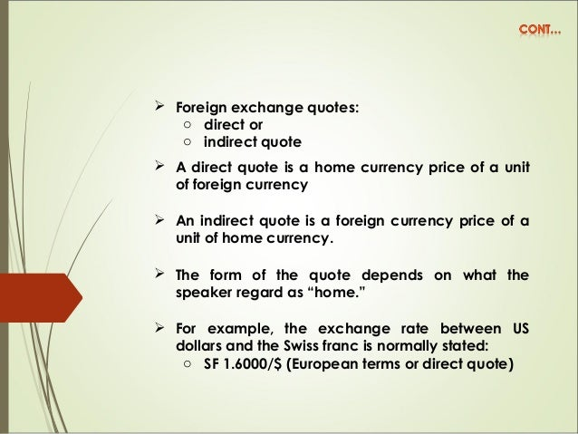  Foreign exchange quotes: o direct or o indirect quote   A direct quote is a home currency price of a unit of foreign c...