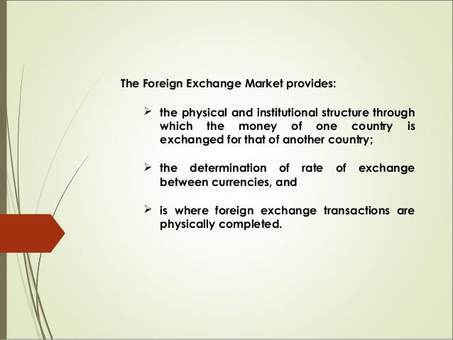 The Foreign Exchange Market provides:  the physical and institutional structure through which the money of one country is...