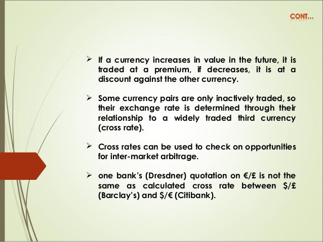  If a currency increases in value in the future, it is traded at a premium, if decreases, it is at a discount against the...