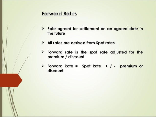 Premium/Discount  Forward price = Spot price plus or minus forward margin.  Premium –forward value of currency is higher...