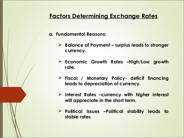 Factors Determining Exchange Rates b. Technical Reasons:  Government Control can lead to unrealistic value.  Free flow o...