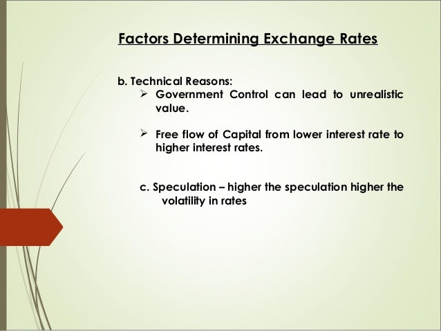 EXCHANGE RATE SYSTEMS 1. Freely floating or flexible exchange rate:  Market forces of supply and demand determine rates. ...