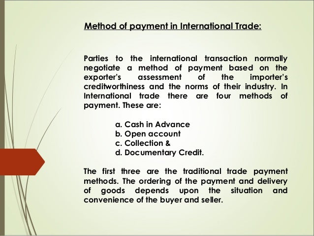 Cash in Advance Under this system the buyer puts funds at the disposal of the seller prior to shipment of goods or provisi...