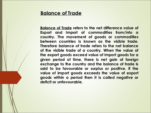 Balance of Payment Balance of Payment is a statement that contain details of all the international economic transactions b...
