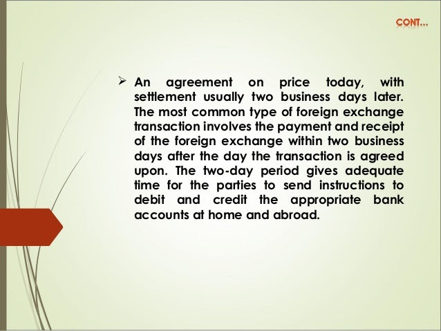  An agreement on price today, with settlement usually two business days later. The most common type of foreign exchange t...