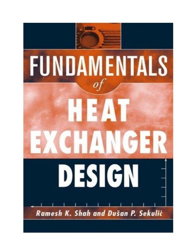 FUNDAMENTALS OF HEAT EXCHANGER DESIGN Fundamentals of Heat Exchanger Design. Ramesh K. Shah and Dušan P. Sekulic Copyright...