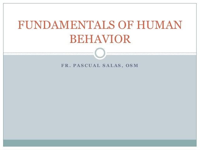 FUNDAMENTALS OF HUMAN  BEHAVIOR  FR. PASCUAL SALAS, OSM