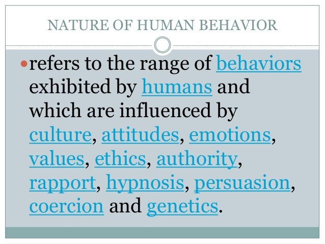 nature and scope of human behavior Human behavior is a challenging in every aspects it not only deals to with the  changing human nature but also a different behavior with respect to time.
