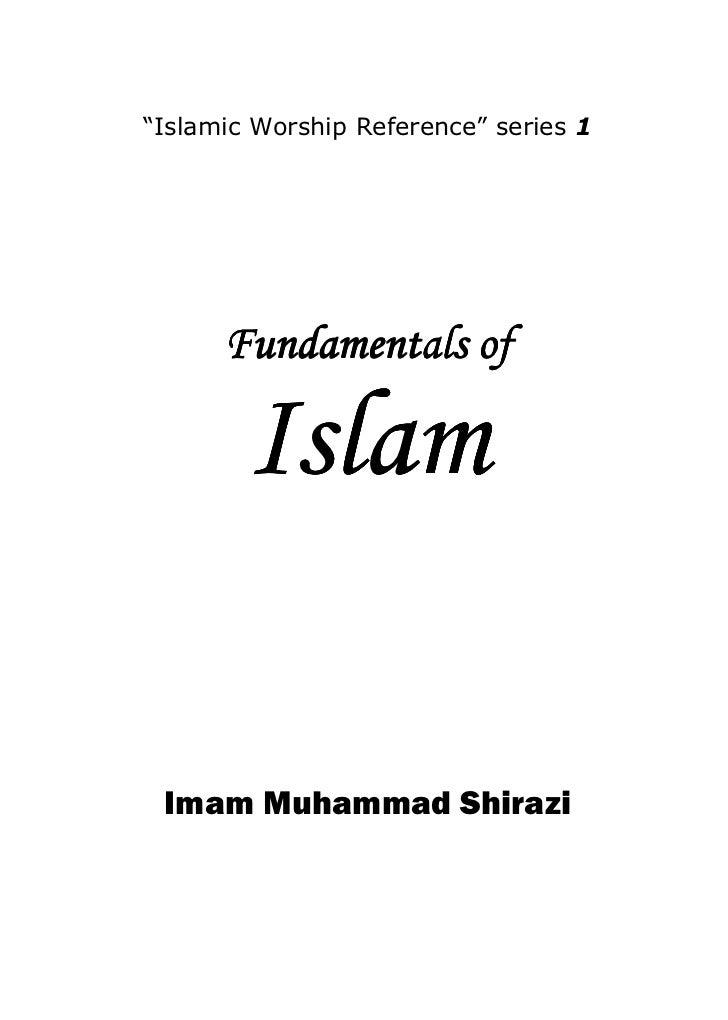 """Islamic Worship Reference"" series 1           Fundamentals of          Islam   Imam Muhammad Shirazi"
