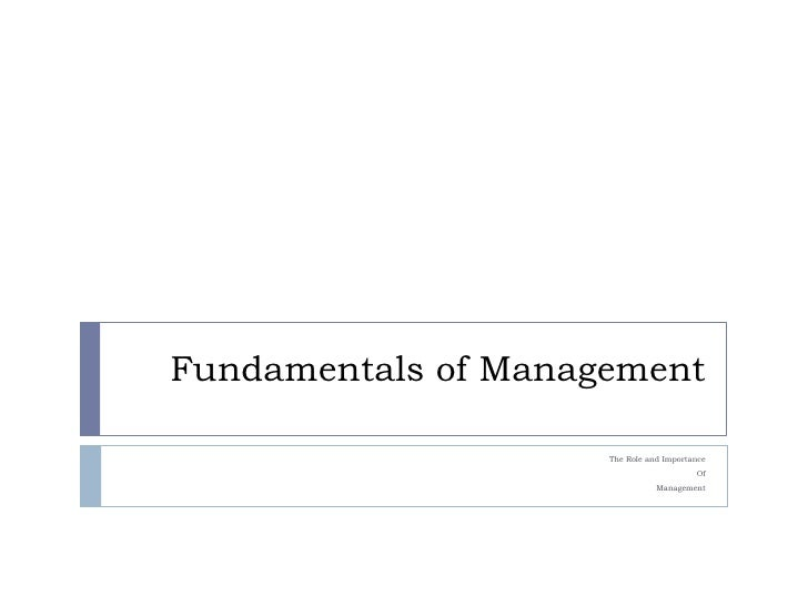 Fundamentals of Management<br />The Role and Importance <br />Of <br />Management<br />