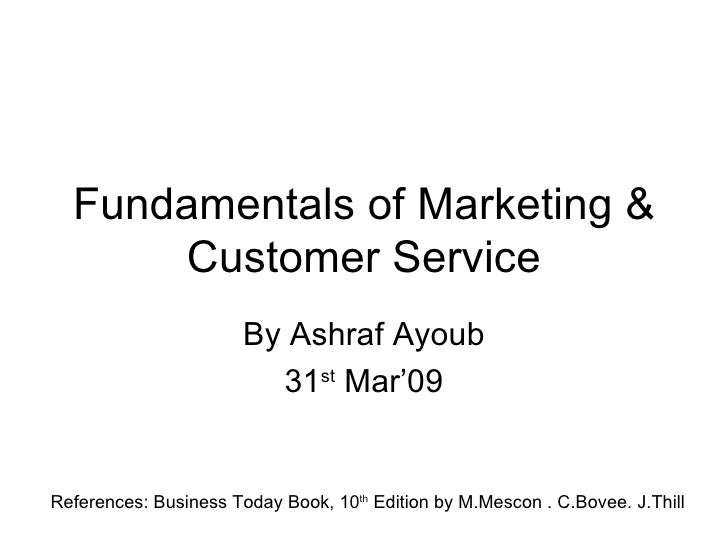 Fundamentals of Marketing & Customer Service By Ashraf Ayoub 31 st  Mar'09 References: Business Today Book, 10 th  Edition...