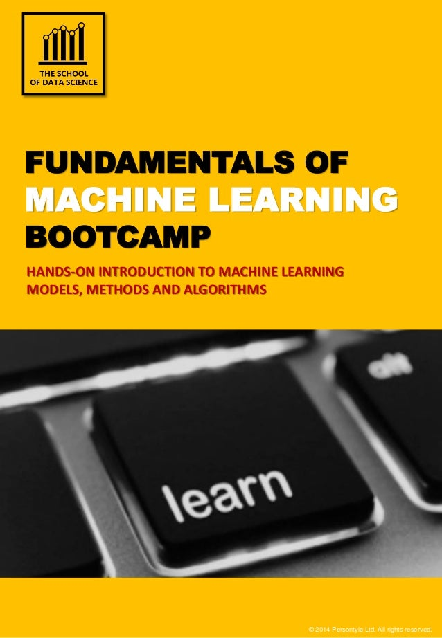 © 2014 Persontyle Ltd. All rights reserved. FUNDAMENTALS OF MACHINE LEARNING BOOTCAMPHANDS-ON INTRODUCTION TO MACHINE LEAR...