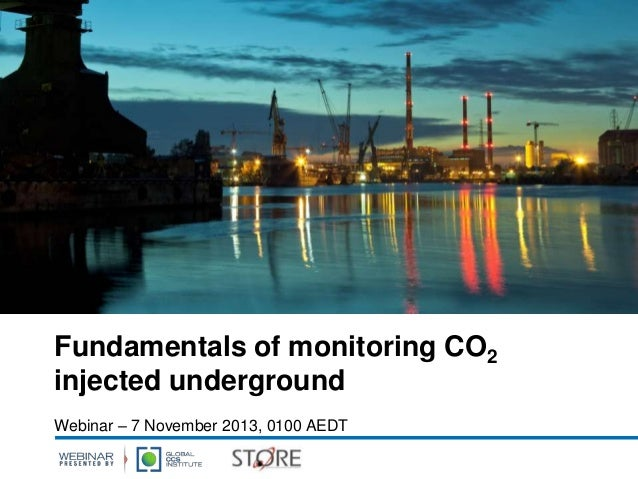 Fundamentals of monitoring CO2 injected underground Webinar – 7 November 2013, 0100 AEDT