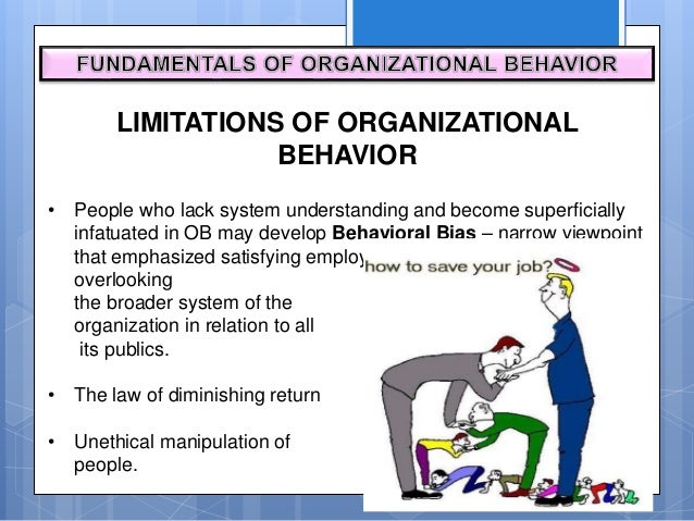 fundamentals of organizational behavior Fundamentals of organizational behavior powerpoint presentation by charlie cook 2 lesson 1the dynamics of people and organizations a primary goal of management education is to develop students into managers who can think ahead, exercise good judgment, make ethical decisions, and take into consideration the implications of their proposed .